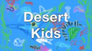 """""""Desert Kids"""" over kid-drawn view of plants & animals under water"""