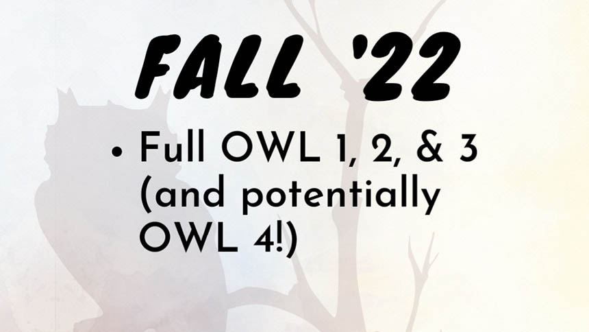 Fall '22 - Full OWL 1, 2 & 3 (and potentially OWL 4!)