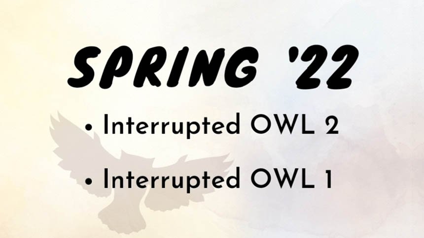 Spring '22 Interrupted OWL 2 Interrupted OWL 1